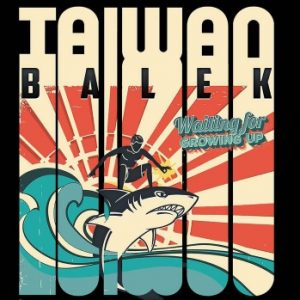 Taiwan Balek – Waiting for growing up